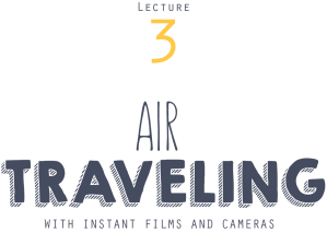 instant-university_CC1420-lecture-3-air-traveling-with-instant-films-and-cameras-title