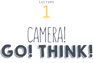 instant-university_PH1000-lecture-1-camera-go-think-title